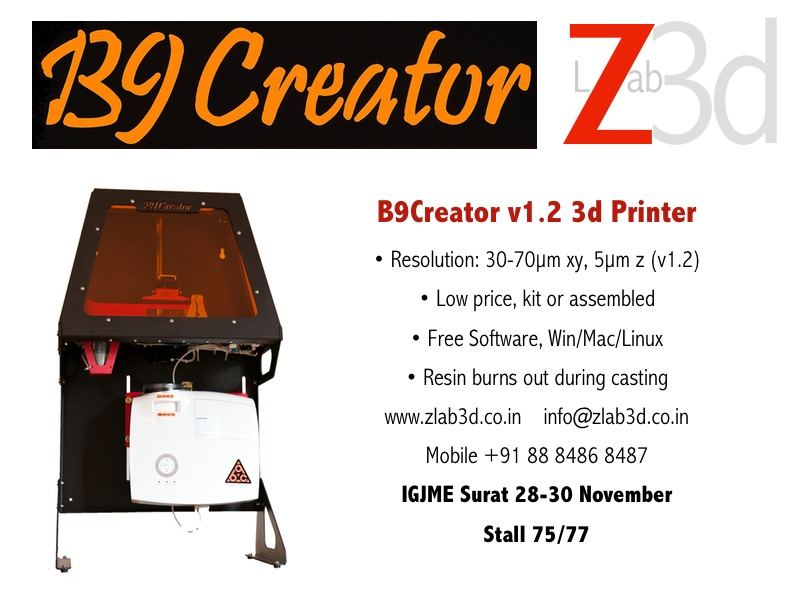 See B9Creator at IGJME Stall 75/77 28-30 Nov. 2014